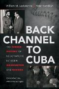 Back Channel to Cuba The Hidden History of Negotiations Between Washington & Havana