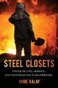 Steel Closets Voices of Gay Lesbian & Transgender Steelworkers