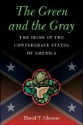 Green & the Gray The Irish in the Confederate States of America