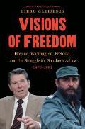 Visions of Freedom: Havana, Washington, Pretoria and the Struggle for Southern Africa, 1976-1991 /]cpiero Gleijeses