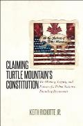 Claiming Turtle Mountain's Constitution: The History, Legacy, and Future of a Tribal Nation's Founding Documents