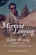 Migrant Longing: Letter Writing across the U.S.-Mexico Borderlands