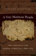 A Very Mutinous People: The Struggle for North Carolina, 1660-1713