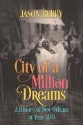 City of a Million Dreams A History of New Orleans at Year 300