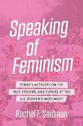 Speaking of Feminism Todays Activists on the Past Present & Future of the US Womens Movement