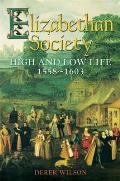 Elizabethan Society High & Low Life 1558 1603