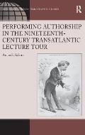 Performing Authorship in the Nineteenth-Century Transatlantic Lecture Tour
