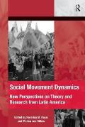Social Movement Dynamics: New Perspectives on Theory and Research from Latin America