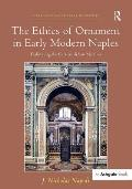 The Ethics of Ornament in Early Modern Naples