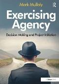 Exercising Agency: Decision Making and Project Initiation