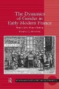 The Dynamics of Gender in Early Modern France: Women Writ, Women Writing