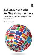 Cultural Networks in Migrating Heritage: Intersecting Theories and Practices Across Europe