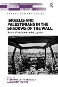 Israelis and Palestinians in the Shadows of the Wall: Spaces of Separation and Occupation