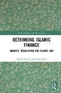 Rethinking Islamic Finance: Markets, Regulations and Islamic Law