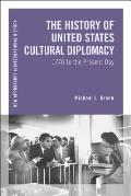 The History of United States Cultural Diplomacy: 1770 to the Present Day