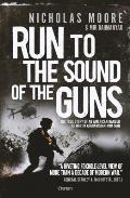 Run to the Sound of the Guns The True Story of an American Ranger at War in Afghanistan & Iraq