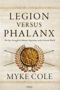 Legion versus Phalanx The Epic Struggle for Infantry Supremacy in the Ancient World