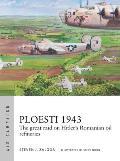Ploesti 1943: The Great Raid on Hitler's Romanian Oil Refineries