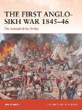 The First Anglo-Sikh War 1845-46: The Betrayal of the Khalsa