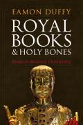 Royal Books & Holy Bones Essays in Medieval Christianity