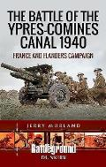 The Battle of the Ypres-Comines Canal 1940: France and Flanders Campaign
