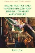 Italian Politics and Nineteenth-Century British Literature and Culture