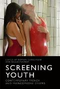 Screening Youth: Contemporary French and Francophone Cinema