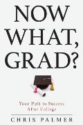 Now What Grad Your Path to Success After College