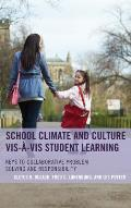 School Climate and Culture vis-?-vis Student Learning: Keys to Collaborative Problem Solving and Responsibility