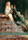 Medieval Art and the Look of Silent Film: The Influence on Costume and Set Design