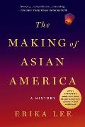 Making of Asian America A History