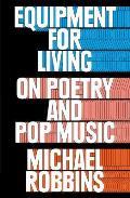 Equipment for Living On Poetry & Pop Music