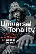 Universal Tonality The Life & Music of William Parker