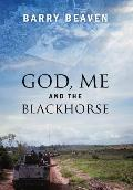 God, Me and the Blackhorse