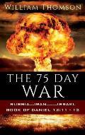 The 75 Day War: Russia...Iran.......Israel Book of Daniel 12:11- 12