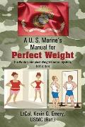 A U S Marine's Manual for Perfect Weight: The World's Simplest Weight Control System, NOT A Diet