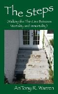 The Steps (Walking the Thin Line Between Mortality and Immortality)
