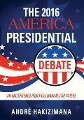 The 2016 America Presidential Debate: An Enlightened Practical Manual for Voters