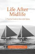 Life After Midlife: A Practical Guide to Successful Aging