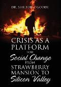Crisis as a Platform for Social Change from Strawberry Mansion to Silicon Valley