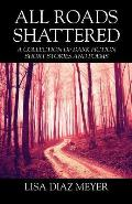 All Roads Shattered: A Collection of Dark Fiction Short Stories and Poems