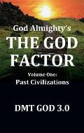 God Almighty's: THE GOD FACTOR: Volume One: PAST CIVILIZATIONS
