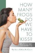 HOW MANY FROGS DO WE HAVE TO KISS? Finding That Prince/Princess: Stories About Online Dating