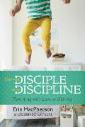 Put the Disciple Into Discipline Parenting with Love & Limits