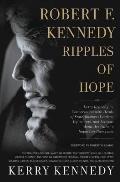 Robert F Kennedy Ripples of Hope Kerry Kennedy in Conversation with Heads of State Business Leaders Influencers & Activists about Her Fathers Impact on Their Lives