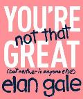 Youre Not That Great But Neither Is Anyone Else