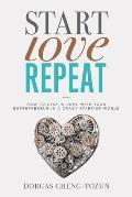 Start Love Repeat How to Stay in Love with Your Entrepreneur in a Crazy Start Up World