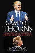 Game of Thorns The Inside Story of Hillary Clintons Failed Campaign & Donald Trumps Winning Strategy