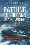 Battling the Oceans in a Rowboat: Crossing the Atlantic and North Pacific on Oars and Grit