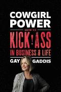 Cowgirl Power How to Kick Ass in Business & in Life